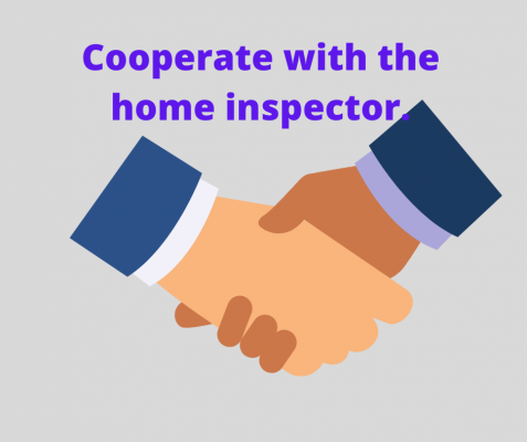 Cooperate with the home inspector.