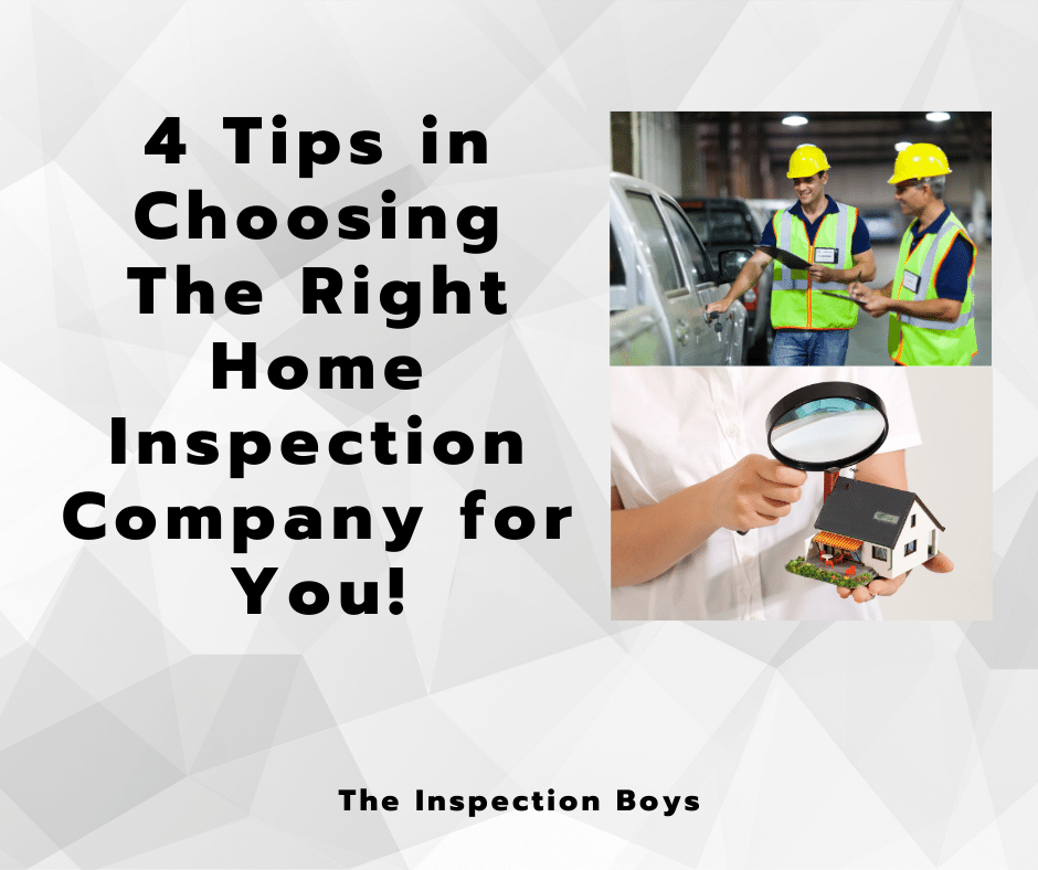 4 Tips in Choosing The Right Home Inspection Company for you!