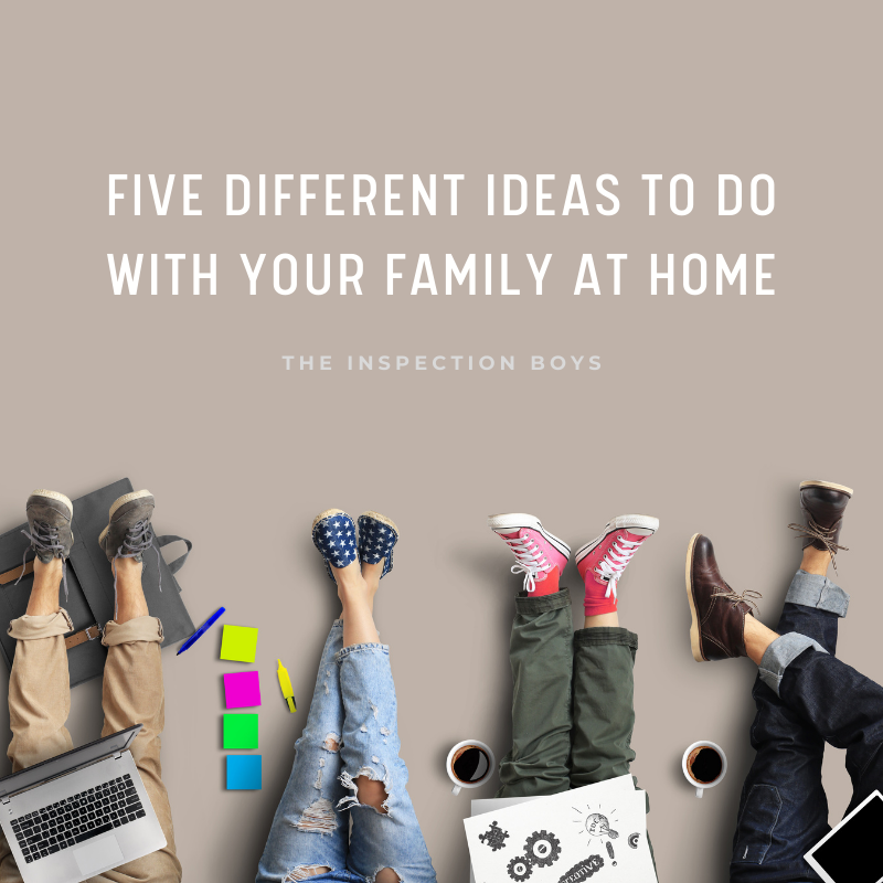 Five Different Idea to Do with Your Family at Home