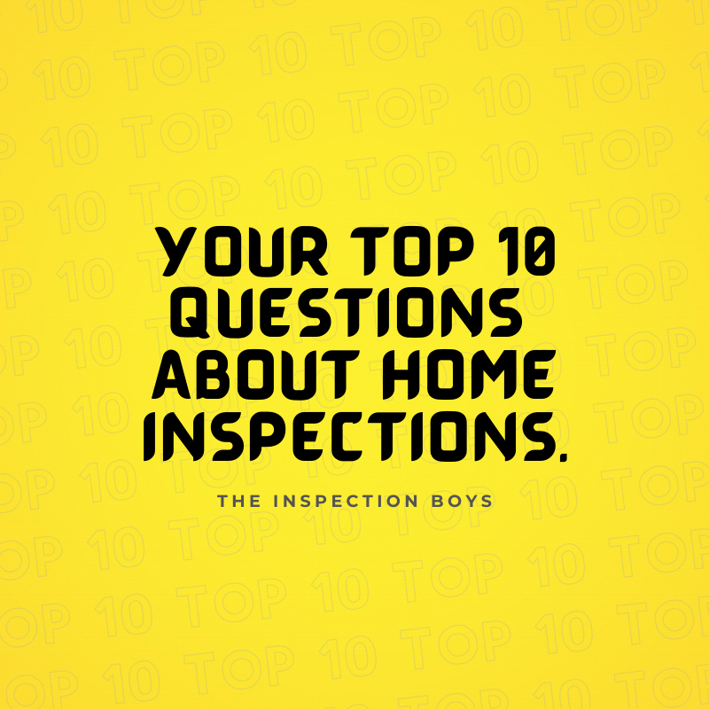You Top 10 Questions About Home Inspections