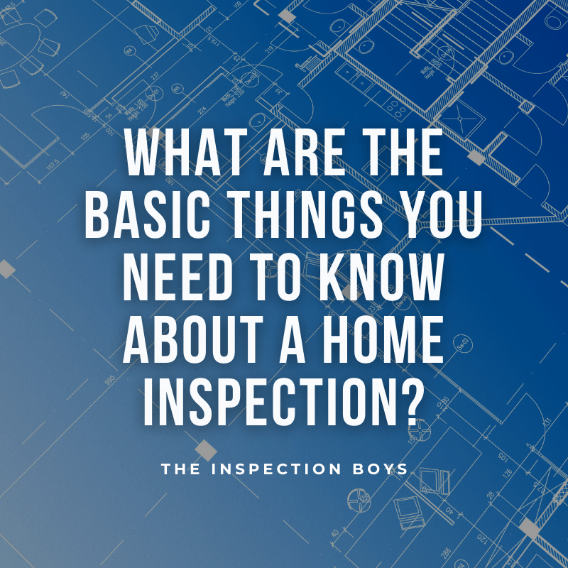 What are the basic things you need to know about a home inspection?